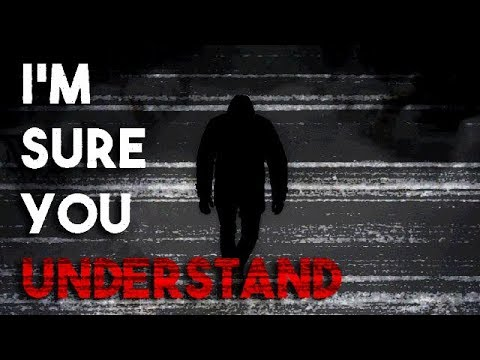 CREEPYPASTA | Im Sure You Understand