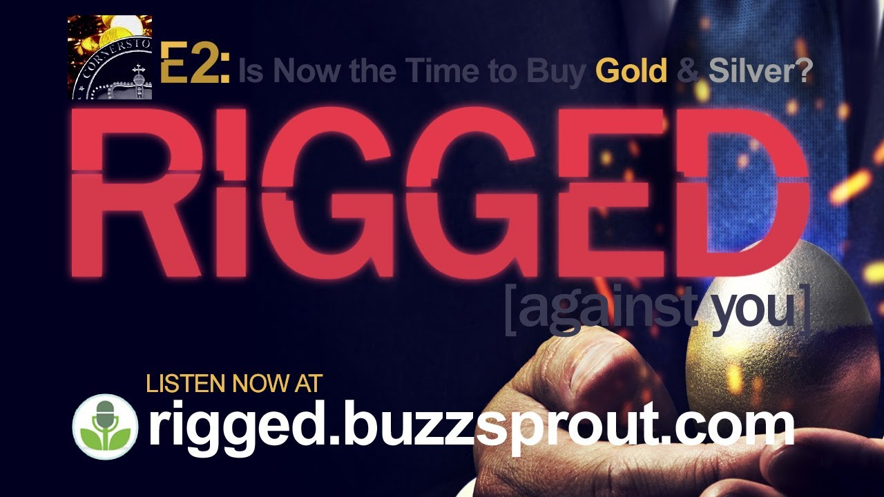 Is Now the Time to Buy Gold & Silver? | Ep 2 RIGGED [against you] wealth podcast