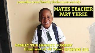 MATHS TEACHER PART THREE (Family The Honest Comedy) (Episode 123)
