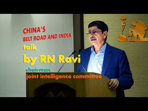 China's Belt Road And India: Talk By RN Ravi, Chairman, Joint Intelligence Committee (at VIF)