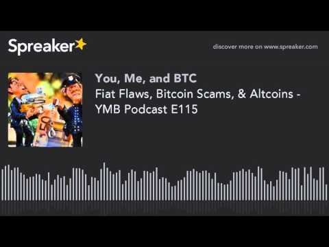 Fiat Flaws, Bitcoin Scams, & Altcoins - YMB Podcast E115