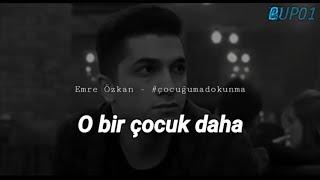 Emre Özkan - Çocuğuma Dokunma Altyazılı çocuğumadokunma lyrics