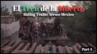 Riding the Train of Death: Freight Hopping Mexico (Part 4)