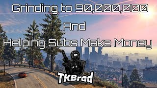 GTA 5 Online Grinding to 90,000,000 and Helping Subs Make Money (PS4)