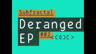 Subfractal -  Deranged [CODE002]