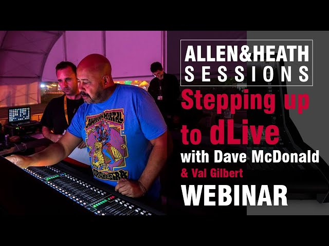 A&H Sessions - Dave McDonald, Stepping up to dLive
