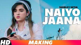 Naiyo Jaana | Behind The Scenes | Shirley Setia | Ravi Singhal | Latest Punjabi Songs 2019