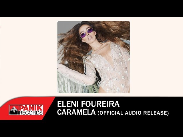 Ελένη Φουρέιρα - Καραμέλα | Eleni Foureira - Caramela - Official Audio Release