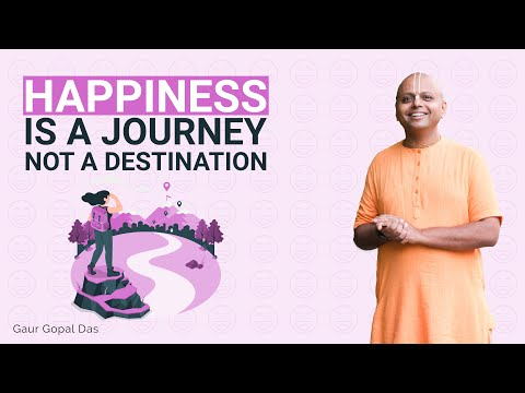Happiness is a journey, not a destination by Gaur Gopal Das