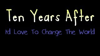 I'd Love To Change The World - Ten Years After ( lyrics )