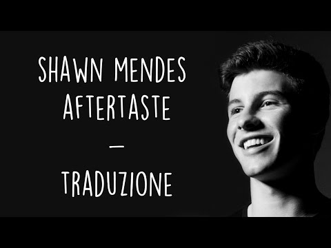 Shawn Mendes - Aftertaste [Traduzione ITA]