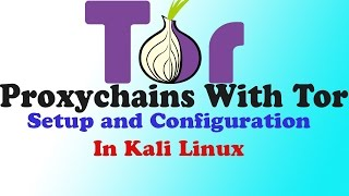 How To Be Anonymous   Installing & Configuring Tor With Proxychains In Kali