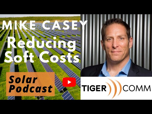 Mike Casey - Reducing Soft Costs of Solar | Industry Insights | Tigercomm | Solar Podcast Ep.92