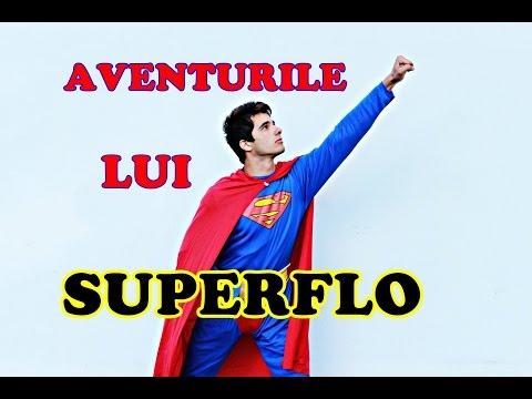 AVENTURILE LUI SUPERFLO !!!