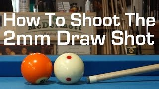 The 2mm Draw Shot