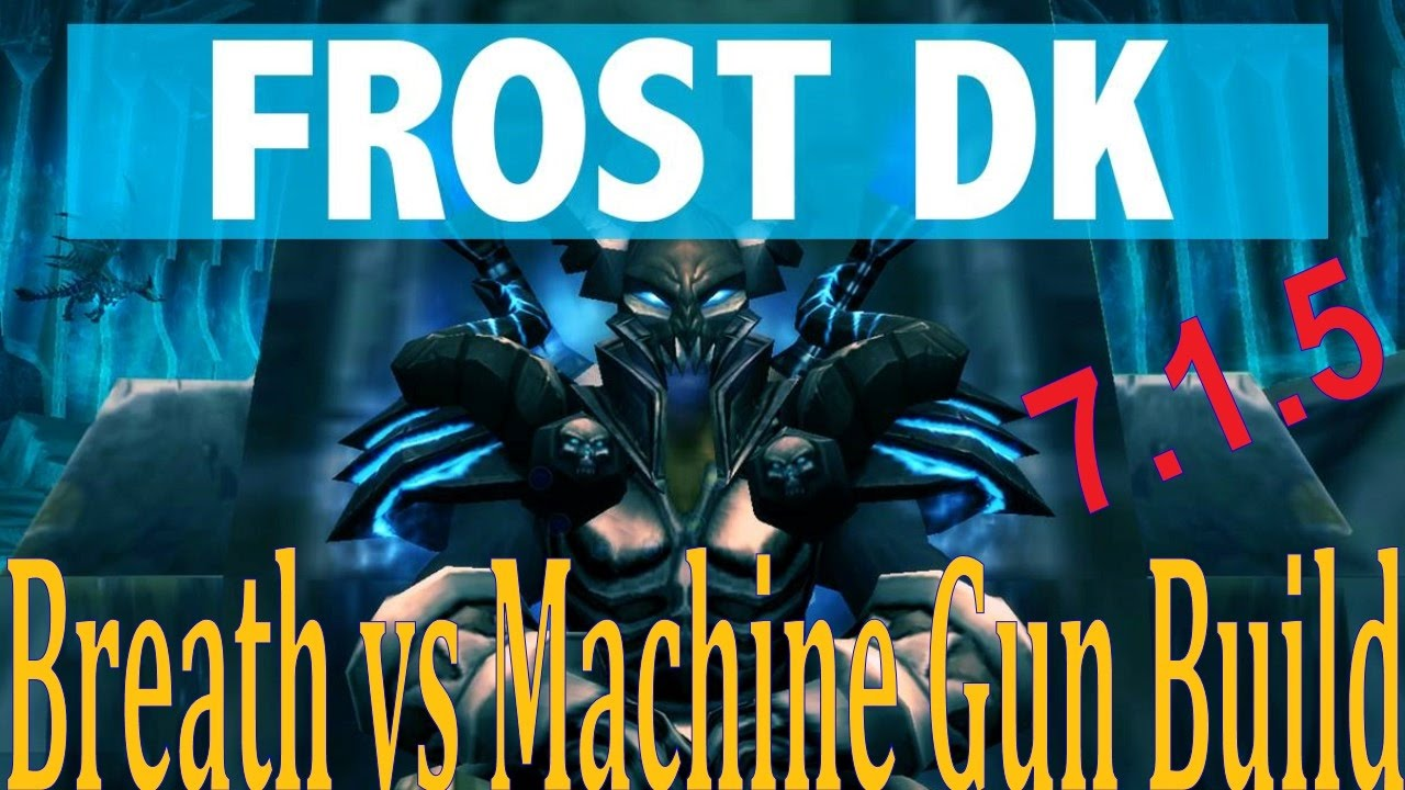 7 1 5 Frost Dk Dps Breath Vs Machine Gun Spec Pve And Pvp Talk Youtube