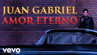 Juan Gabriel - Amor Eterno (Letra/Lyrics)