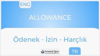 Allowance Nedir? Allowance İngilizce Türkçe Anlamı Ne Demek? Telaffuzu Nasıl Okunur? Çeviri Sözlük