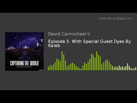 Episode 5: With Special Guest Dyes By Kaleb