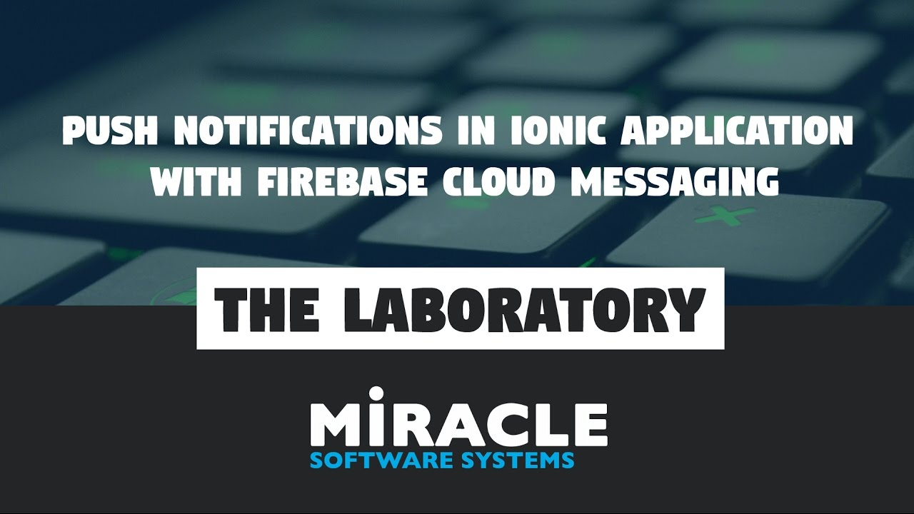 Push Notifications in Ionic Application with Firebase Cloud Messaging | The  Laboratory