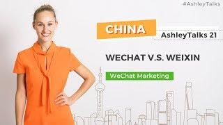 WeChat vs Weixin - Ashley Talks 21