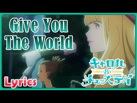 Give You The World | Carole & Tuesday [1080p]
