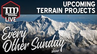 Upcoming Terrain Projects - The Every Other Sunday Show
