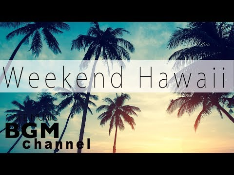 Weekend Hawaii - Relaxing Hawaiian Guitar Cafe Music - Chill Out Music For Work, Study