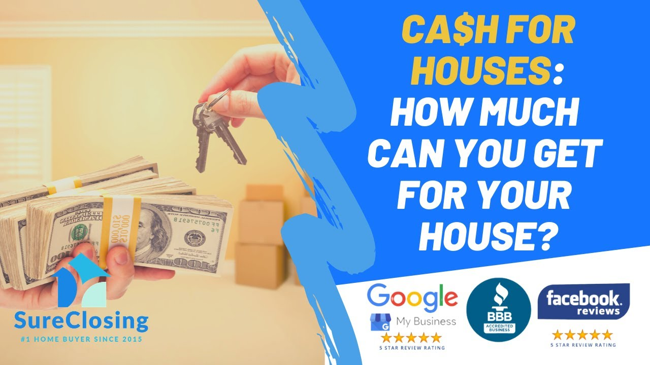 Cash For Houses – How Much Cash Can You Get For Your House?