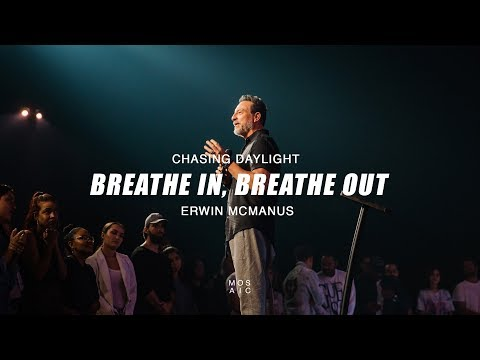 Breathe In, Breathe Out - Chasing Daylight Week 4 | Erwin McManus - Mosaic