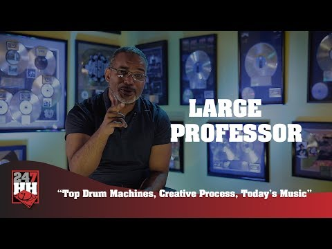 Large Professor - Top Drum Machines, Creative Process, Today's Music (247HH Exclusive)