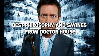 House MD - Philosophy & Quotes on World, Reality, People and more!