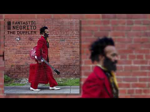 Fantastic Negrito - The Duffler (Official Audio)