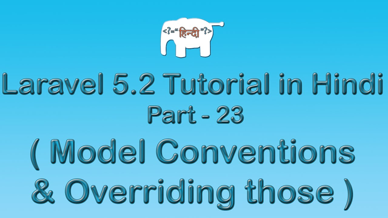 Laravel 5 Tutorial for Beginners in Hindi ( Model Conventions & Overriding those ) | Part-23