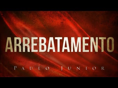 O ARREBATAMENTO - Paulo Junior
