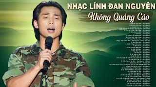 Nhạc Lính Đan Nguyên Hay Nhất KHÔNG QUẢNG CÁO | LK Thành Phố Sau Lưng Mang Tâm Sự Người Lính Xưa