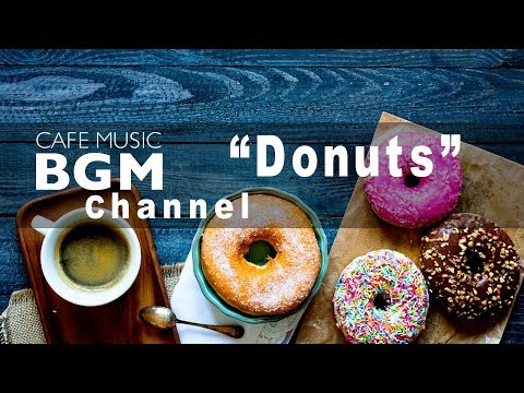 Cafe  BGM channel - NEW SONGS Donuts