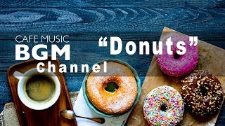 """Cafe Music BGM channel - NEW SONGS """"Donuts"""""""