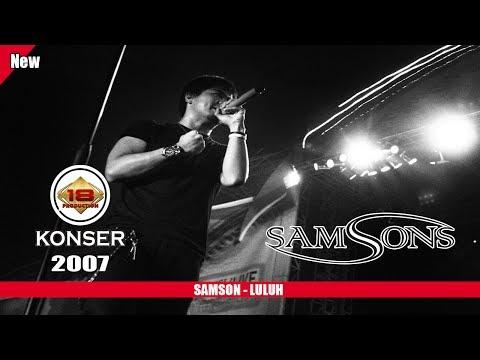 SAMSONS - LULUH (LIVE KONSER SERANG 15 NOVEMBER 2007)