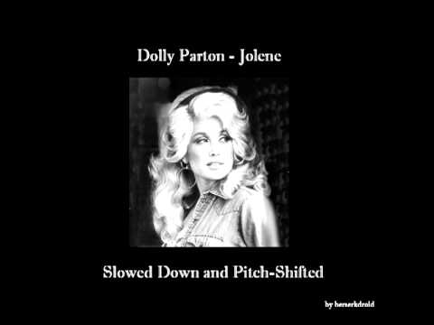"Dolly Parton's ""Jolene"" - Slowed Down and Pitch Shifted"