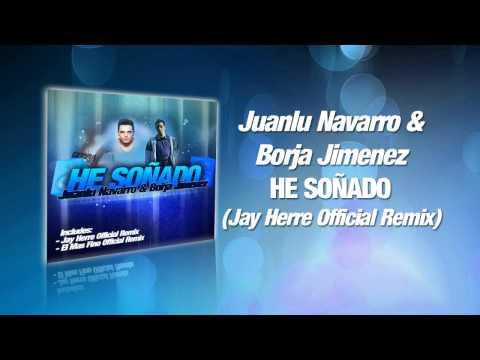 Juanlu Navarro & Borja Jimenez - He Soñado (Jay Herre Official Remix) [GUARAHIT]