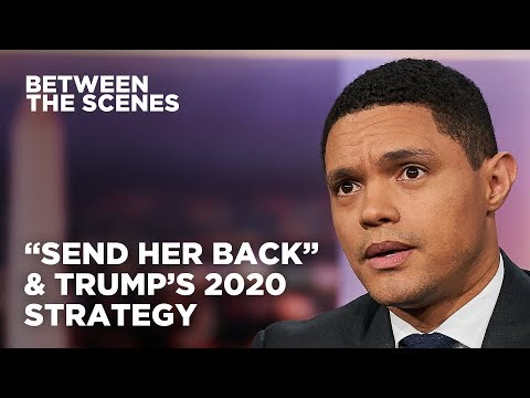 """Send Her Back"" & Trump's Divisive 2020 Strategy - Between the Scenes 