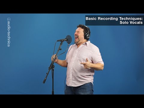 Basic Recording Techniques: Solo Vocals