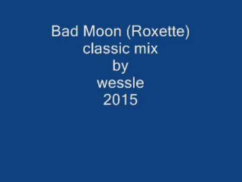 Bad Moon (Roxette) classic mix by wessle 2015