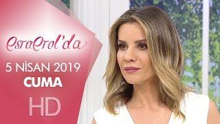 Esra Erol'da 5 Nisan 2019 | Cuma