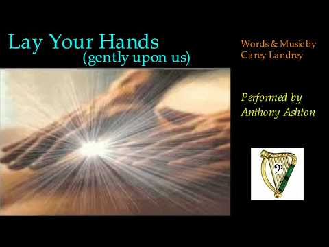 Lay Your Hands (gently upon us) by Carey Landrey - with Lyrics