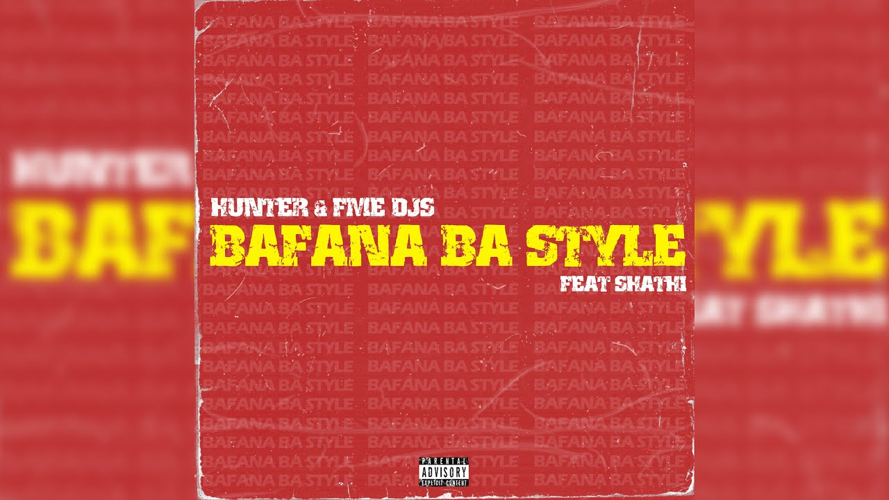 Hunter Fme Djs Bafana Ba Style Feat Shathi Lyric Video Youtube