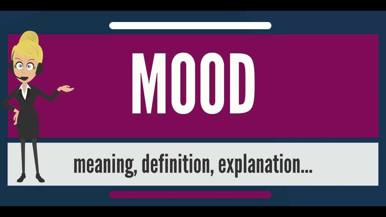 What Is Mood What Does Mood Mean Mood Meaning Definition