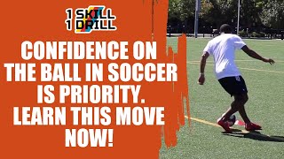 Confidence on the ball in soccer is priority. Learn this move now! | 1 Skill 1 Drill