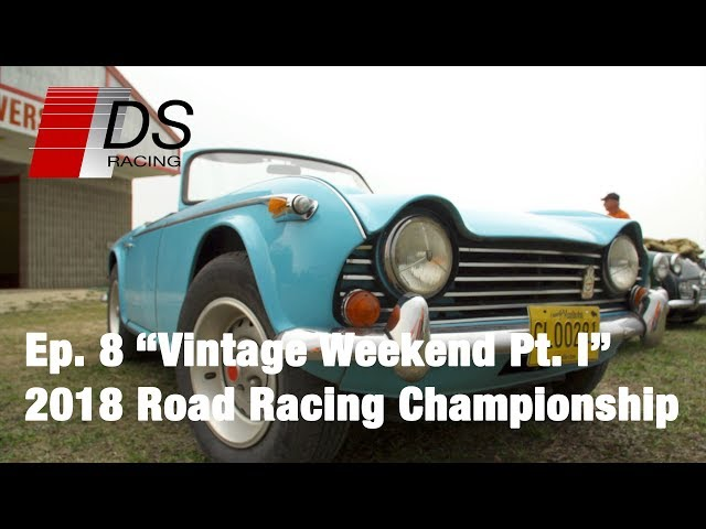 Vintage Weekend Part I - 2018 Road Racing Championship - Ep. 8